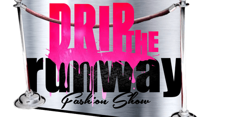 1st Annual Drip The Runway Fashion Show tickets