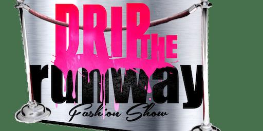 1st Annual Drip The Runway Fashion Show