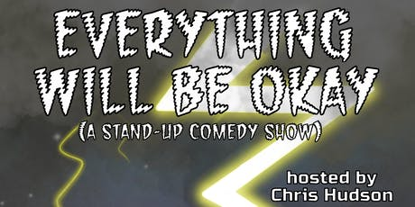 Everything Will Be Okay (A stand-up comedy show) [#57] tickets