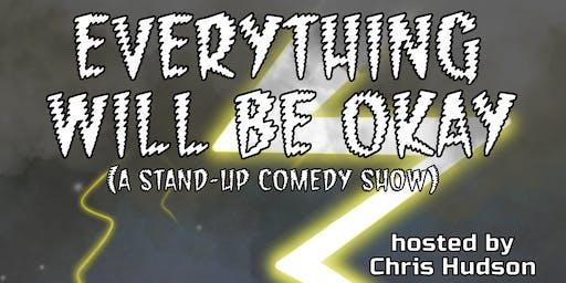Everything Will Be Okay (A stand-up comedy show) [#57]