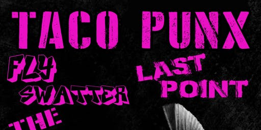 """Taco Punx""  8/23 (Last Point, The Dorys, Fly Swatter)"