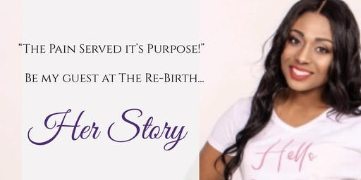 """The Re-Birth... """"Her Story"""""""