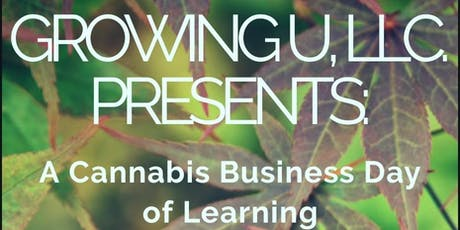 Growing U Presents A Cannabis Business Day of Learning tickets