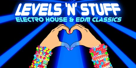 LEVELS 'N' STUFF - ELECTRO HOUSE & EDM NIGHT - FREE W/RSVP tickets