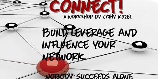 CONNECT!  Build, Leverage and Influence Your Network