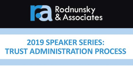 R&A 2019 Speaker Series: The Trust Administration Process - Lunch Included! tickets