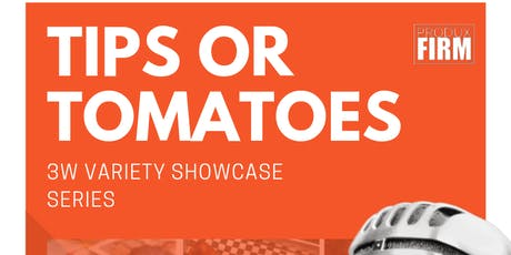 TIPS OR TOMATOES : 3W VARIETY SHOWCASE SERIES tickets