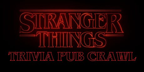 Stranger Things Trivia Pub Crawl - Downtown Houston - November 16th tickets