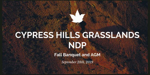 Cypress Hills Grasslands NDP Fall Banquet and Annual General Meeting