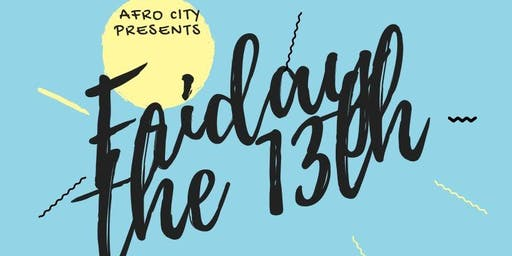 Afro City Presents : Friday the 13th