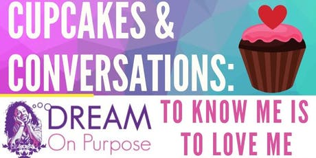 Cupcakes & Conversations: To Know Me is to Love Me tickets