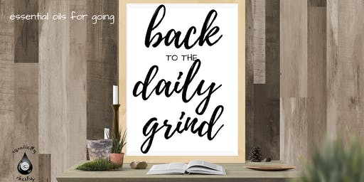 Essential oils for Going Back to the Daily Grind ~ Surrey
