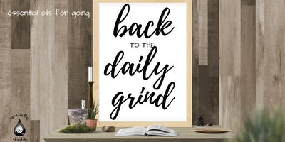 Essential oils for Going Back to the Daily Grind ~ New Westminster