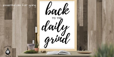Essential oils for Going Back to the Daily Grind ~ New Westminster tickets