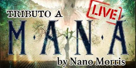 Tributo a Mana by Nano Morris! tickets