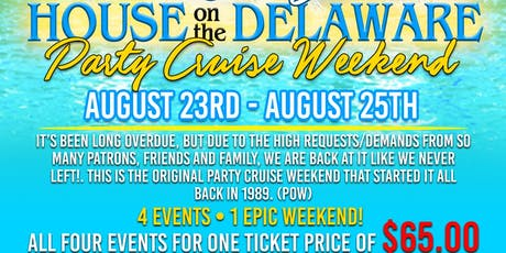 *~ HOUSE on the DELAWARE PARTY CRUISE/ WEEKEND ~*  {AUG. 23rd thru AUG 25th} tickets