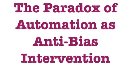 Ifeoma Ajunwa, The Paradox of Automation as Anti-Bias Intervention (Ethics of AI in Context) tickets