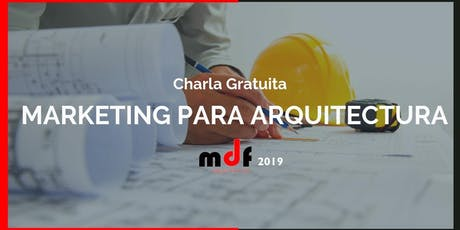 Charla Gratuita de MARKETING PARA ARQUITECTURA | MdF 2019 entradas