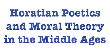 Jill Ross, Horatian Poetics and Moral Theory in the Middle Ages (Ethics@Noon) tickets