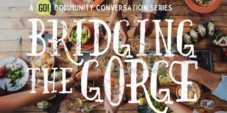 Bridging the Gorge: A GO! Community Conversation Series tickets