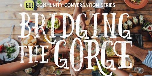 Bridging the Gorge: A GO! Community Conversation Series