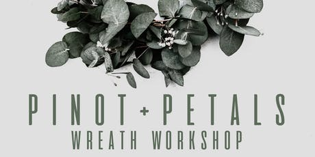 PINOT+PETALS: Wreath Workshop with A.H.R. Florals tickets