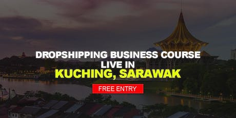 Fully Sponsored Online DropShipping Business Course LIVE in Kuching tickets