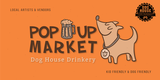 Pop Up Market at Dog House Drinkery & Dog Park