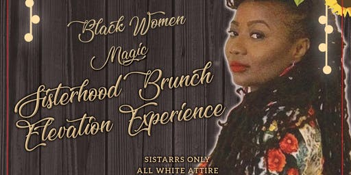 """Lioness"" by Nefertiti presents the Black Woman Magic Sistarhood Elevation Brunch Experience"