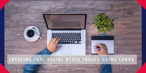How to use CANVA to create professional looking images SESSION 2