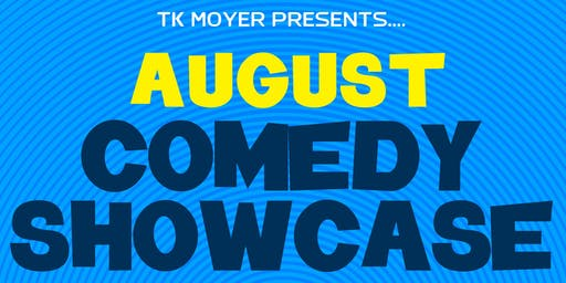 TK Moyer Presents... The August Comedy Showcase