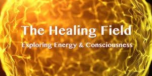 AN INTRODUCTION TO THE QUANTUM ENERGY FIELD OF HEALING AND SELF HEALING