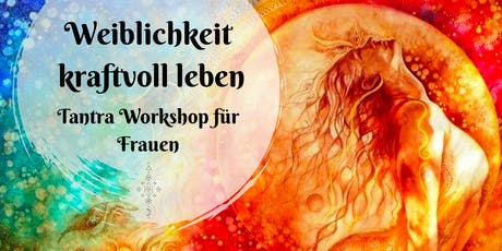Weiblichkeit kraftvoll leben - Tantra Workshop für Frauen Tickets