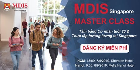 [HCM] MDIS Master Class - Tấm bằng Đại học tuổi 20 & Thực tập hưởng lương tại Singapore tickets