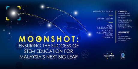 Moonshot : Ensuring The Success of STEM For Malaysia's Next Big Leap tickets