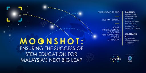 Moonshot : Ensuring The Success of STEM For Malaysia's Next Big Leap