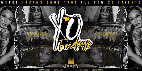 "XO Friday's ""Where Dreams Come True"" All New at Mercy Night Club tickets"