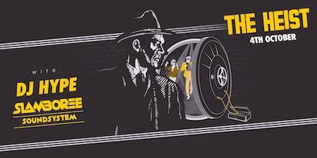 The Heist with DJ Hype & Slamboree Soundsystem  tickets