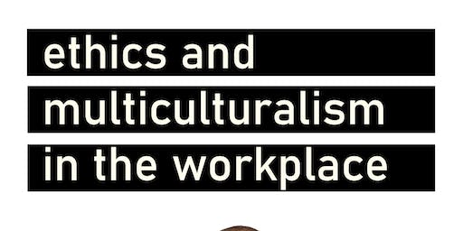 Ethics and multiculturalism in the workplace