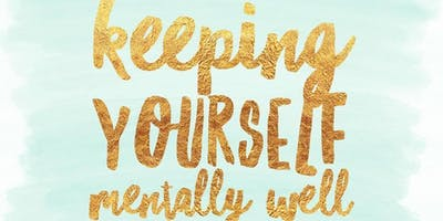 Keeping Yourself Mentally Well l 21st November 2019