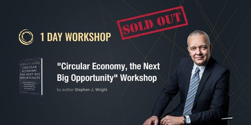 "1-day ""Circular Economy, the Next Big Opportunity"" workshop by Stephen J. Wright"