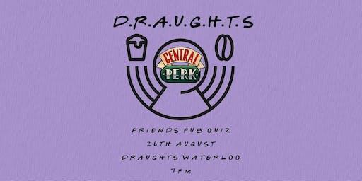 F.R.I.E.N.D.S Pub Quiz at Draughts Waterloo