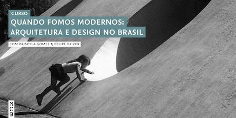Quando fomos modernos: Arquitetura e Design no Brasil ingressos