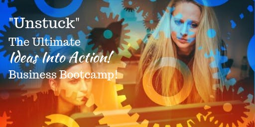 """""""Unstuck"""" Work With The Business Bootcamp Dream Team!"""