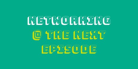 Networking @The Next Episode tickets