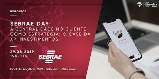 Sebrae Day:  A centralidade no cliente  como estratégia: o case da  XP Investimentos