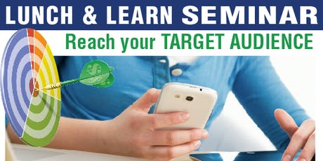 LUNCH & LEARN Seminar: Reach your TARGET AUDIENCE tickets