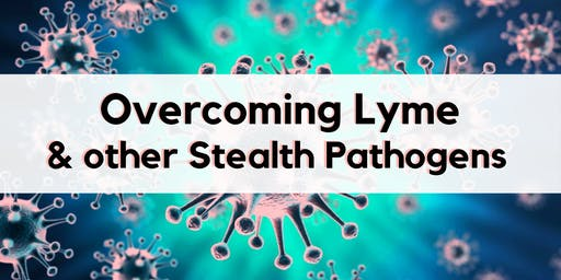 Overcoming Lyme & Other Stealth Pathogens
