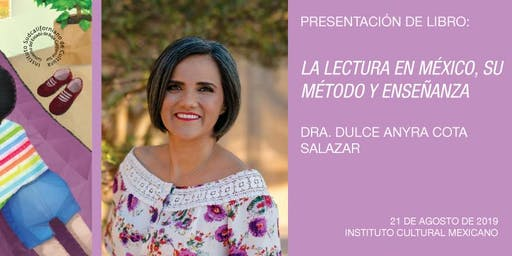PRESENTACIÓN DE LIBRO: LA LECTURA EN MÉXICO, SU MÉTODO Y ENSEÑANZA, DE LA DRA. DULCE ANYRA COTA SALAZAR