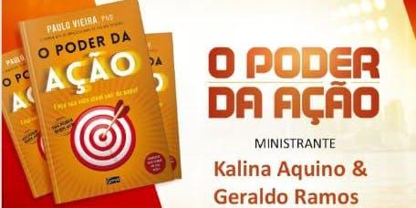 Curso O PODER DA AÇÃO - Ministrado por: Kalina Aquino e Geraldo Ramos